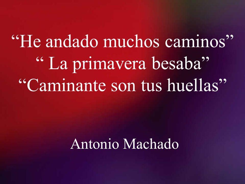He andado muchos caminos La primavera besaba Caminante son tus huellas Antonio Machado