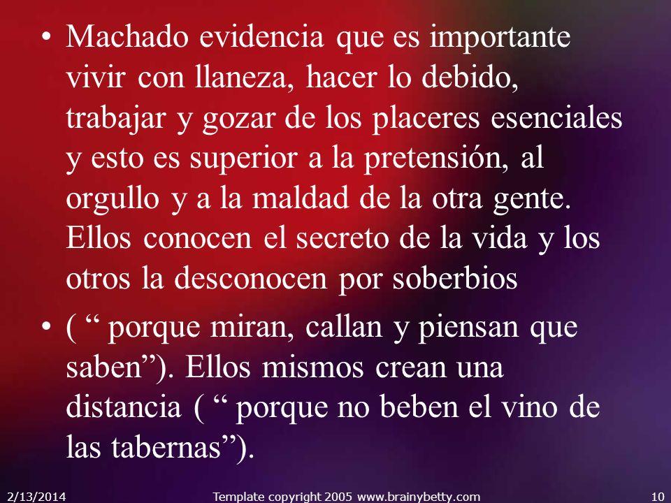 Machado evidencia que es importante vivir con llaneza, hacer lo debido, trabajar y gozar de los placeres esenciales y esto es superior a la pretensión