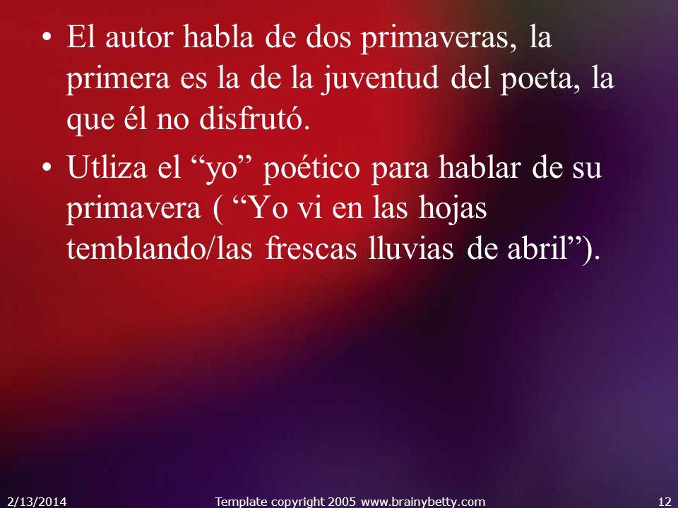 El autor habla de dos primaveras, la primera es la de la juventud del poeta, la que él no disfrutó. Utliza el yo poético para hablar de su primavera (