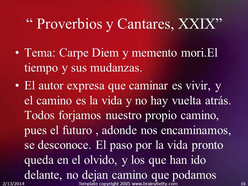 Proverbios y Cantares, XXIX Tema: Carpe Diem y memento mori.El tiempo y sus mudanzas. El autor expresa que caminar es vivir, y el camino es la vida y