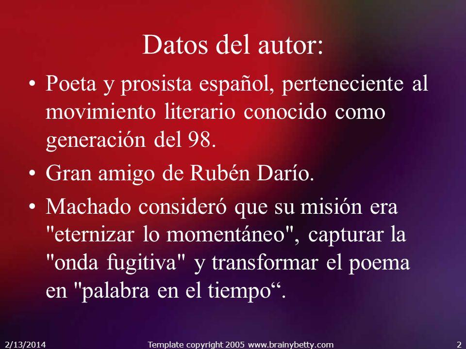 2/13/2014Template copyright 2005 www.brainybetty.com2 Datos del autor: Poeta y prosista español, perteneciente al movimiento literario conocido como g