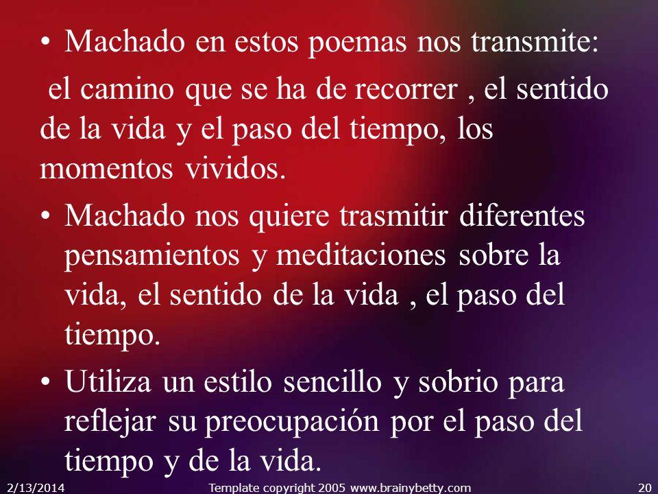 Machado en estos poemas nos transmite: el camino que se ha de recorrer, el sentido de la vida y el paso del tiempo, los momentos vividos. Machado nos