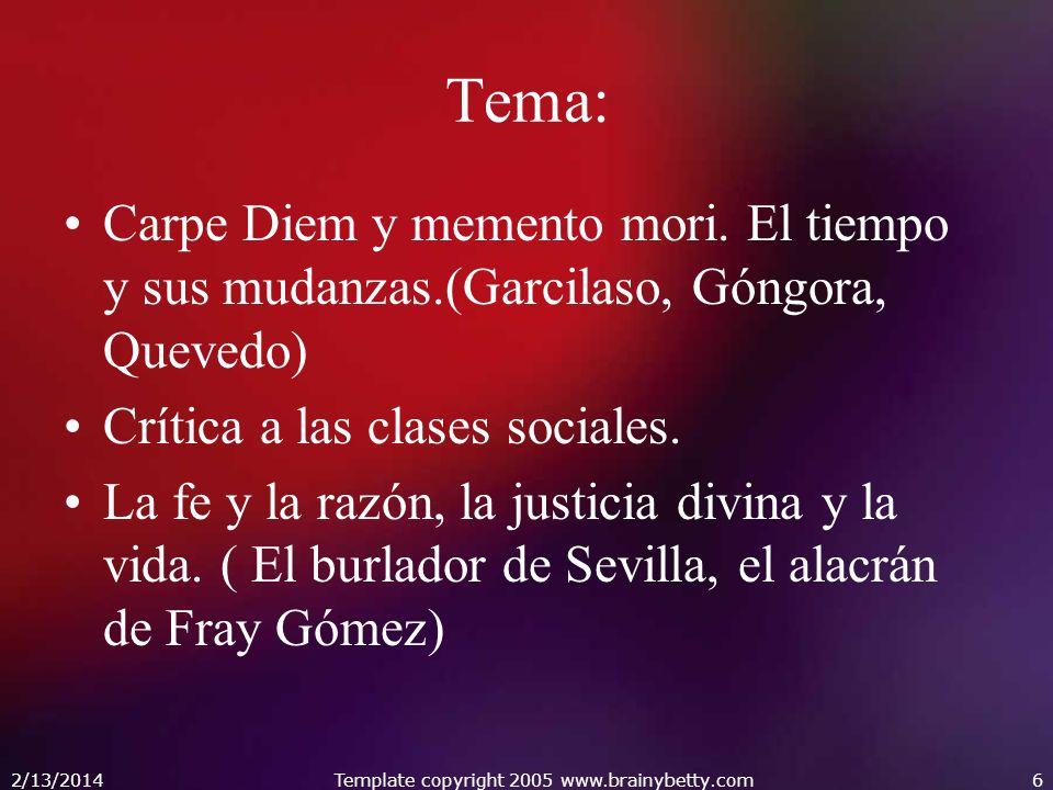 Tema: Carpe Diem y memento mori. El tiempo y sus mudanzas.(Garcilaso, Góngora, Quevedo) Crítica a las clases sociales. La fe y la razón, la justicia d