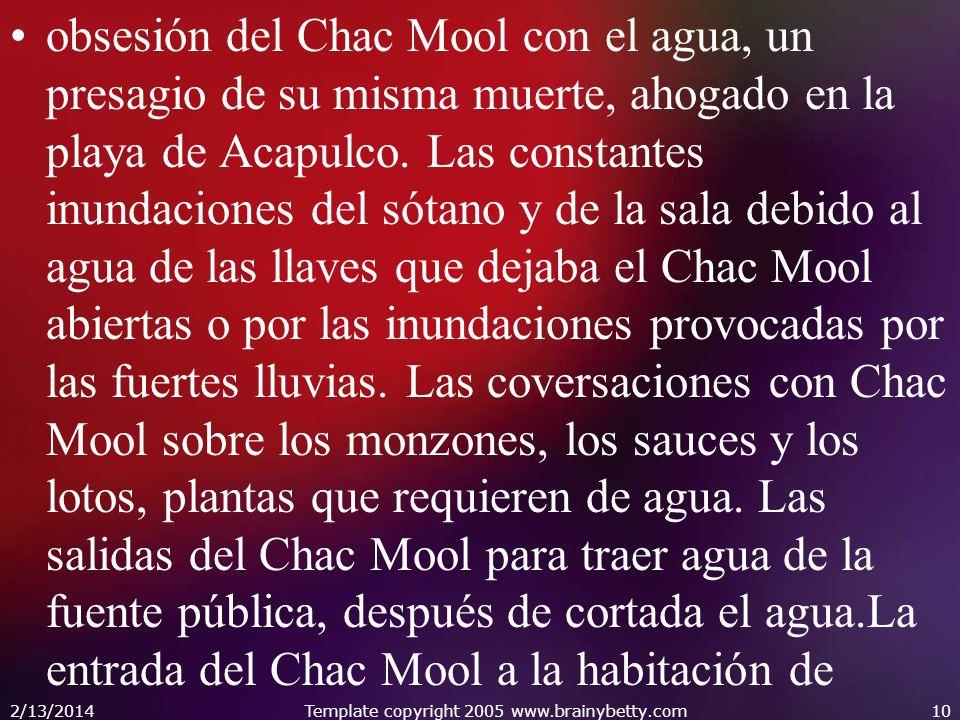 obsesión del Chac Mool con el agua, un presagio de su misma muerte, ahogado en la playa de Acapulco. Las constantes inundaciones del sótano y de la sa