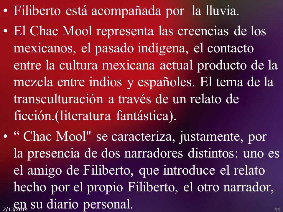 Filiberto está acompañada por la lluvia. El Chac Mool representa las creencias de los mexicanos, el pasado indígena, el contacto entre la cultura mexi
