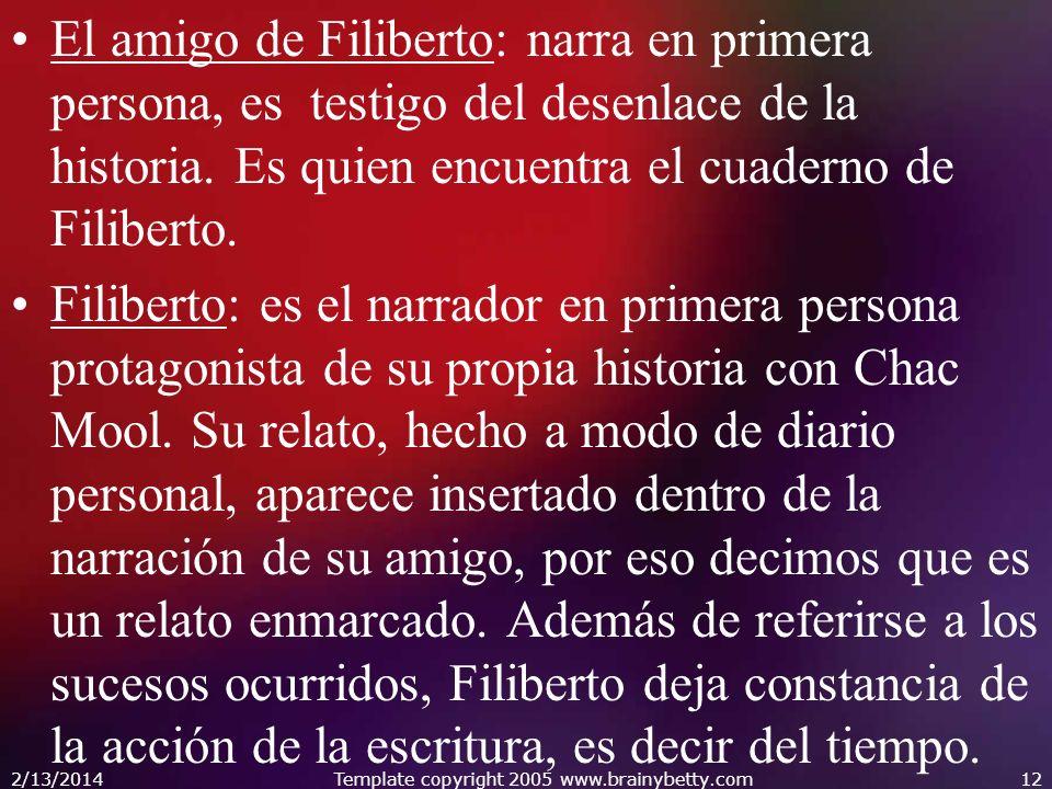 El amigo de Filiberto: narra en primera persona, es testigo del desenlace de la historia. Es quien encuentra el cuaderno de Filiberto. Filiberto: es e
