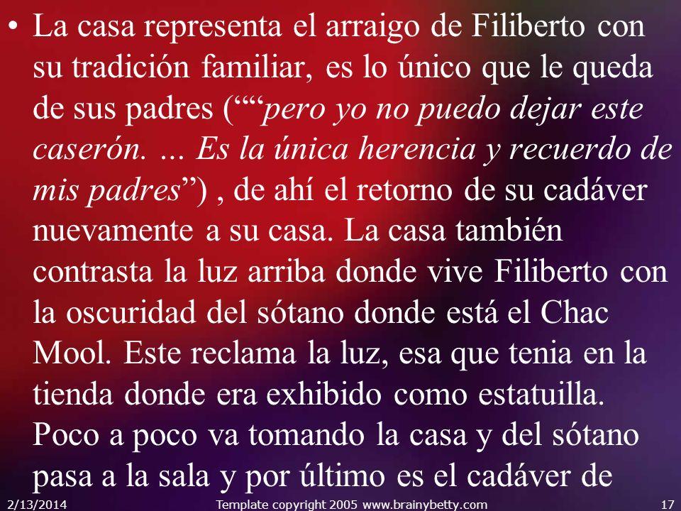 La casa representa el arraigo de Filiberto con su tradición familiar, es lo único que le queda de sus padres (pero yo no puedo dejar este caserón. … E