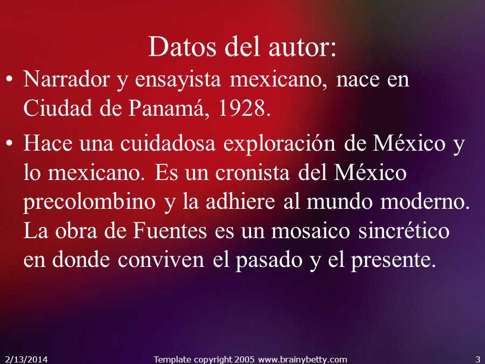 2/13/2014Template copyright 2005 www.brainybetty.com3 Datos del autor: Narrador y ensayista mexicano, nace en Ciudad de Panamá, 1928. Hace una cuidado
