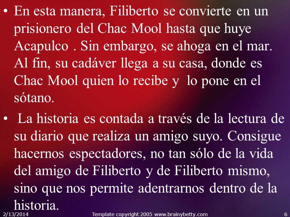 En esta manera, Filiberto se convierte en un prisionero del Chac Mool hasta que huye Acapulco. Sin embargo, se ahoga en el mar. Al fin, su cadáver lle