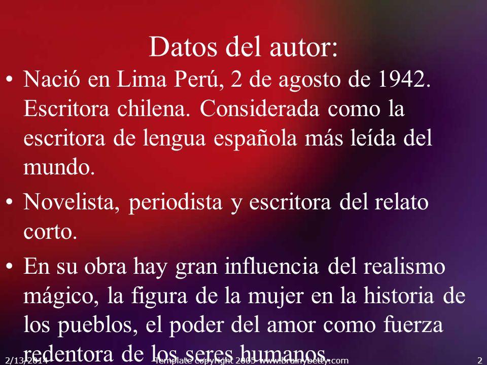 2/13/2014Template copyright 2005 www.brainybetty.com2 Datos del autor: Nació en Lima Perú, 2 de agosto de 1942. Escritora chilena. Considerada como la