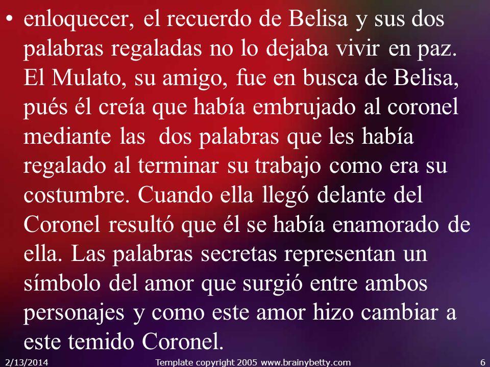 enloquecer, el recuerdo de Belisa y sus dos palabras regaladas no lo dejaba vivir en paz. El Mulato, su amigo, fue en busca de Belisa, pués él creía q