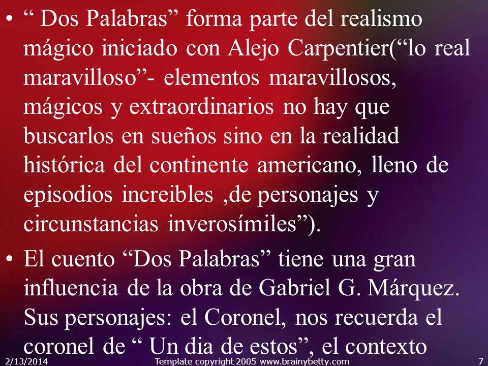 Dos Palabras forma parte del realismo mágico iniciado con Alejo Carpentier(lo real maravilloso- elementos maravillosos, mágicos y extraordinarios no h