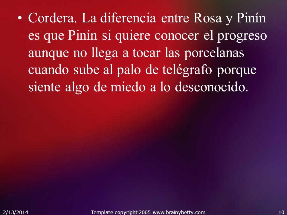 Cordera. La diferencia entre Rosa y Pinín es que Pinín si quiere conocer el progreso aunque no llega a tocar las porcelanas cuando sube al palo de tel