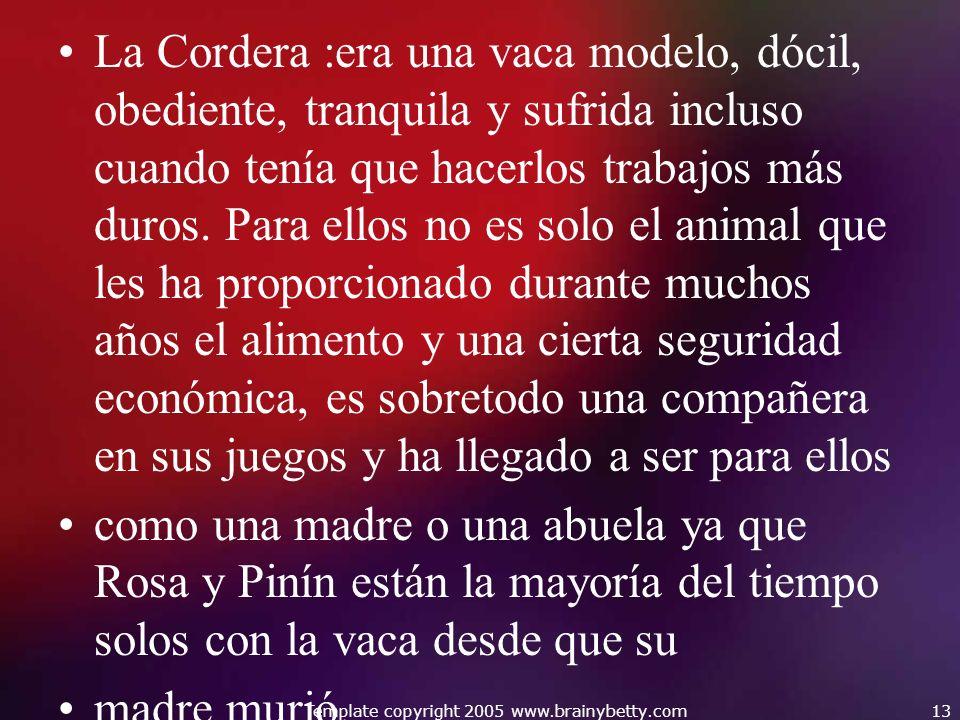La Cordera :era una vaca modelo, dócil, obediente, tranquila y sufrida incluso cuando tenía que hacerlos trabajos más duros. Para ellos no es solo el