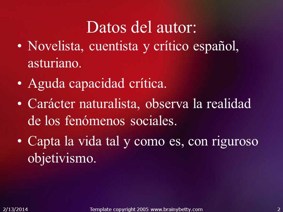 2/13/2014Template copyright 2005 www.brainybetty.com2 Datos del autor: Novelista, cuentista y crítico español, asturiano. Aguda capacidad crítica. Car