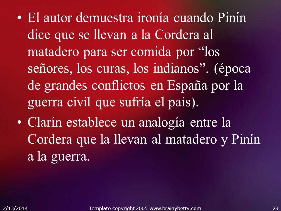 El autor demuestra ironía cuando Pinín dice que se llevan a la Cordera al matadero para ser comida por los señores, los curas, los indianos. (época de