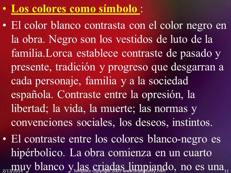 Los colores como símbolo : El color blanco contrasta con el color negro en la obra. Negro son los vestidos de luto de la familia.Lorca establece contr