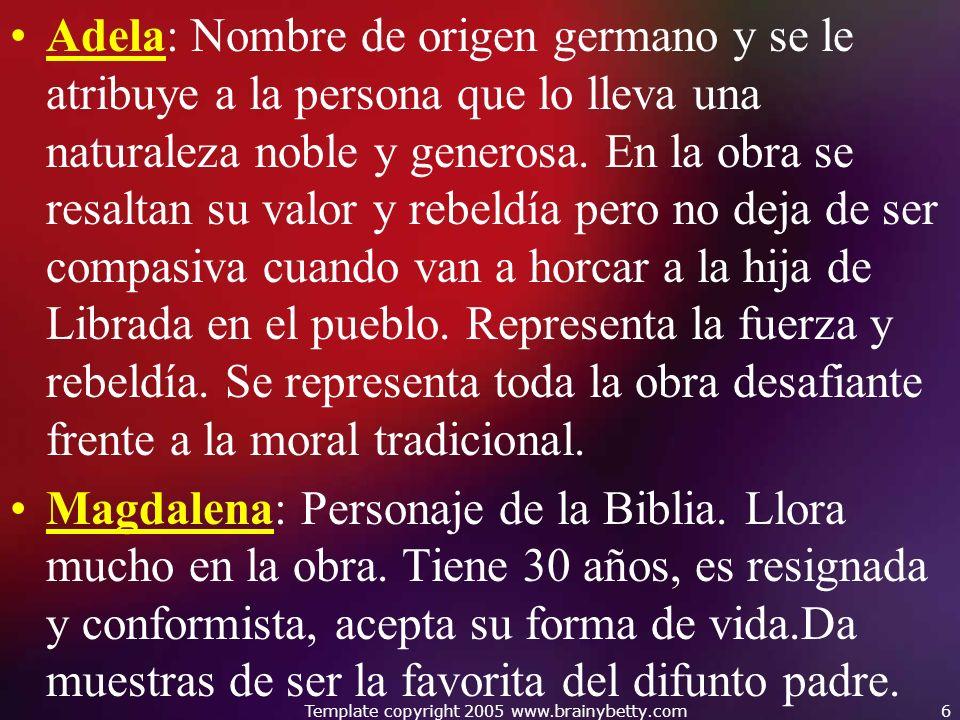 Adela: Nombre de origen germano y se le atribuye a la persona que lo lleva una naturaleza noble y generosa. En la obra se resaltan su valor y rebeldía