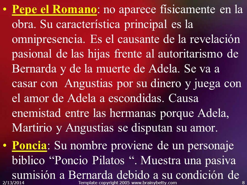 Pepe el Romano: no aparece físicamente en la obra. Su característica principal es la omnipresencia. Es el causante de la revelación pasional de las hi