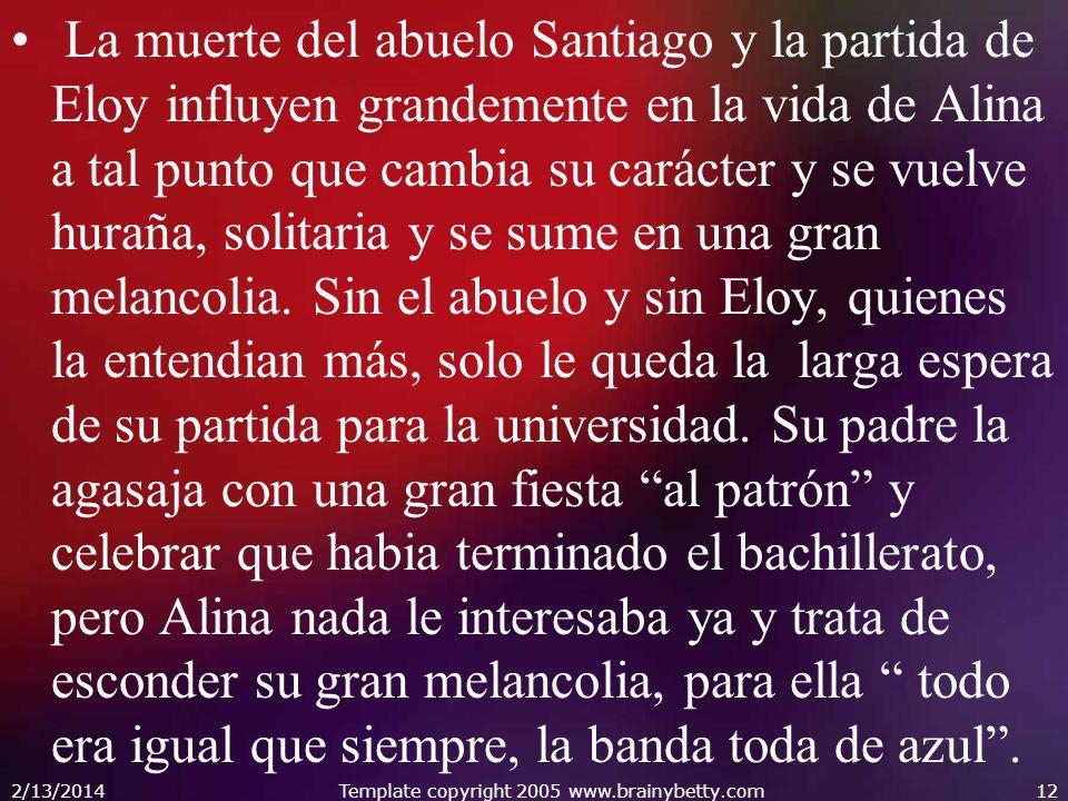 La muerte del abuelo Santiago y la partida de Eloy influyen grandemente en la vida de Alina a tal punto que cambia su carácter y se vuelve huraña, sol