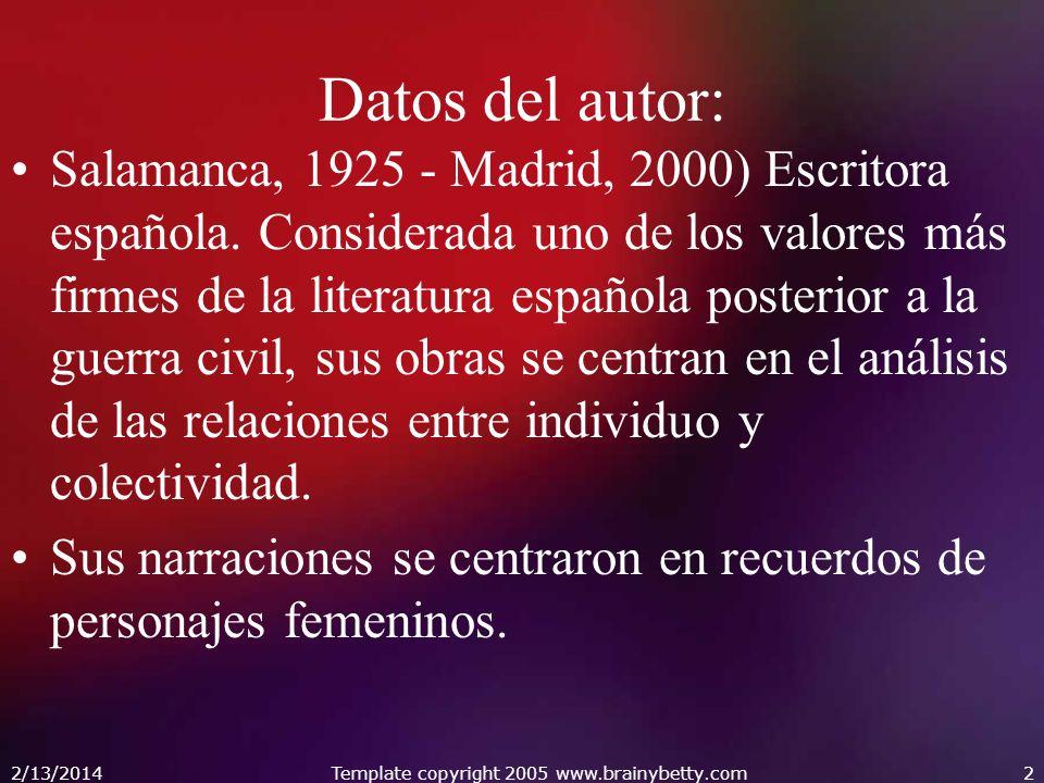 2/13/2014Template copyright 2005 www.brainybetty.com2 Datos del autor: Salamanca, 1925 - Madrid, 2000) Escritora española. Considerada uno de los valo