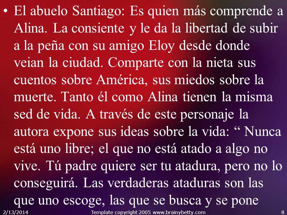 El abuelo Santiago: Es quien más comprende a Alina. La consiente y le da la libertad de subir a la peña con su amigo Eloy desde donde veian la ciudad.