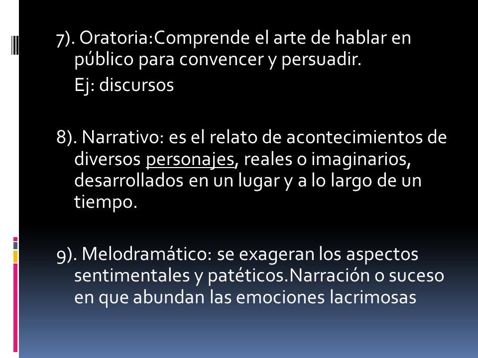7). Oratoria:Comprende el arte de hablar en público para convencer y persuadir. Ej: discursos 8). Narrativo: es el relato de acontecimientos de divers