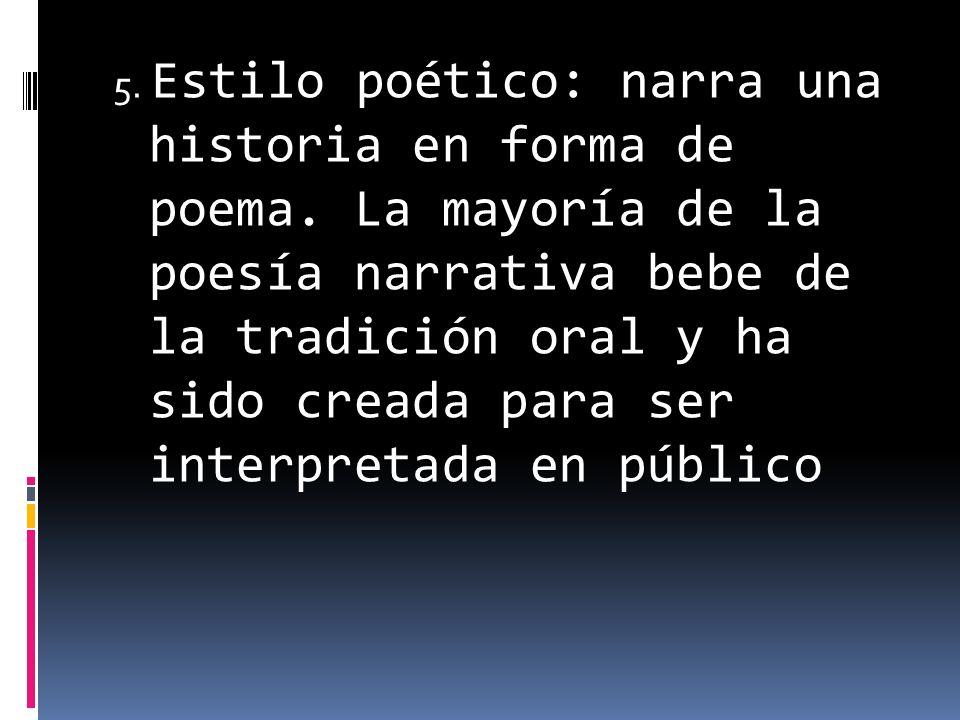 5. Estilo poético: narra una historia en forma de poema. La mayoría de la poesía narrativa bebe de la tradición oral y ha sido creada para ser interpr