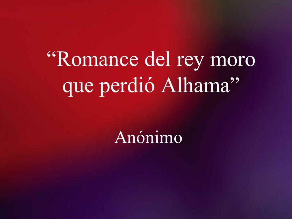 2 Características de la obra: Romance histórico, épico, narra la pérdida de Alhama por los moros.