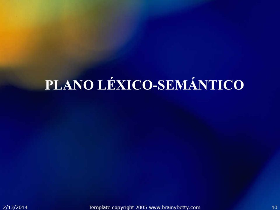 2/13/2014Template copyright 2005 www.brainybetty.com10 PLANO LÉXICO-SEMÁNTICO
