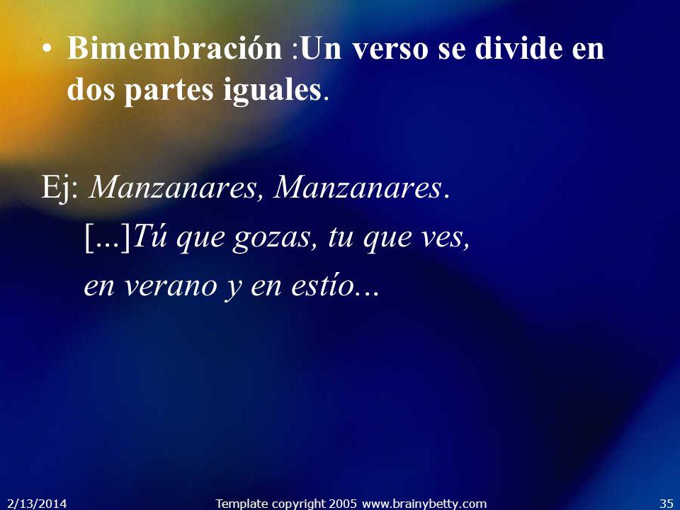 2/13/2014Template copyright 2005 www.brainybetty.com35 Bimembración :Un verso se divide en dos partes iguales. Ej: Manzanares, Manzanares. [...]Tú que