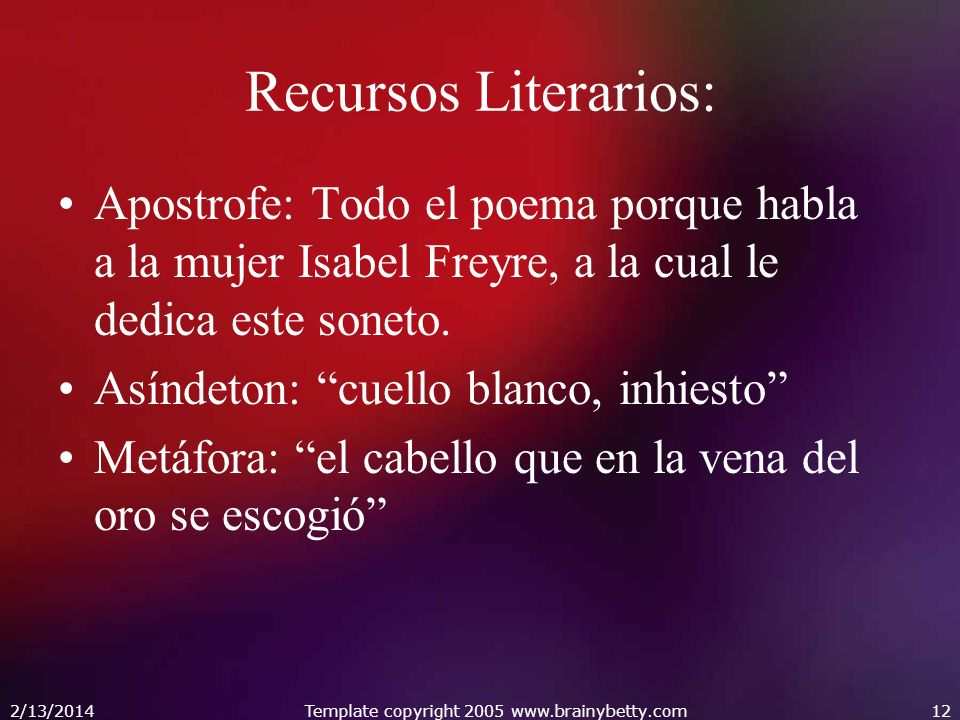 Recursos Literarios: Apostrofe: Todo el poema porque habla a la mujer Isabel Freyre, a la cual le dedica este soneto.
