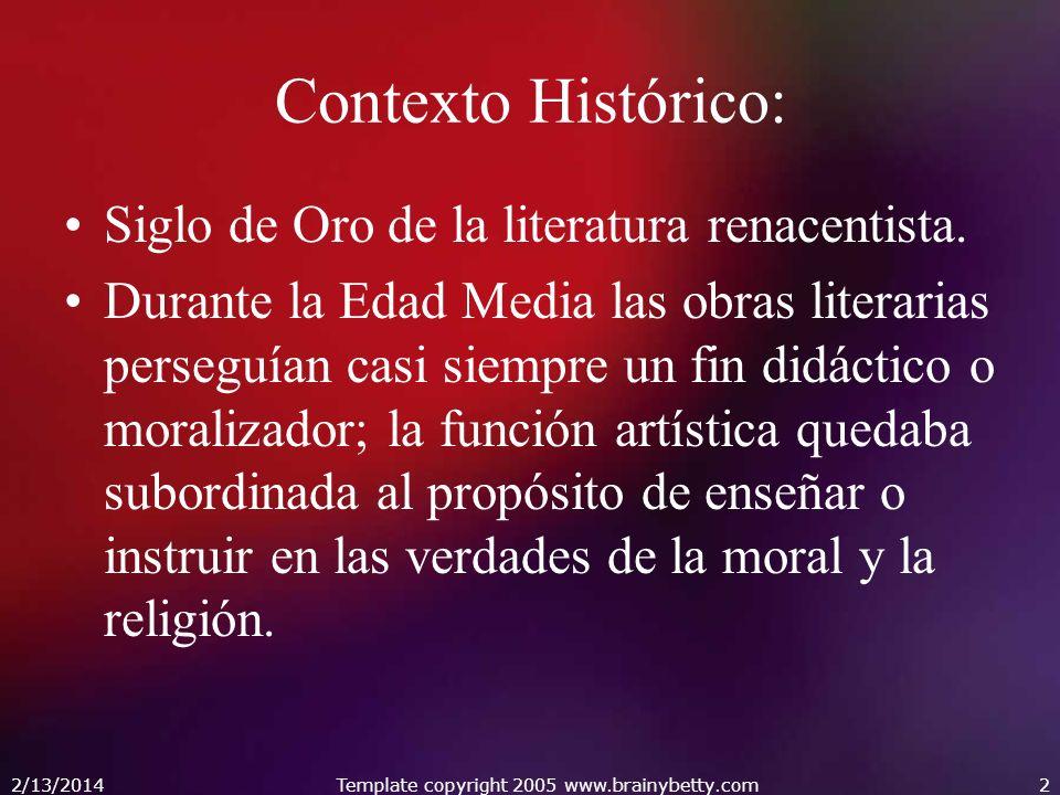 2/13/2014Template copyright 2005 www.brainybetty.com2 Contexto Histórico: Siglo de Oro de la literatura renacentista.