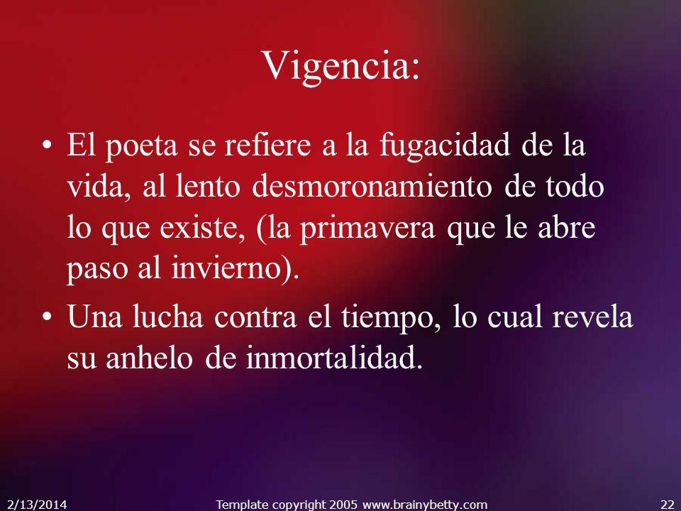 Vigencia: El poeta se refiere a la fugacidad de la vida, al lento desmoronamiento de todo lo que existe, (la primavera que le abre paso al invierno).
