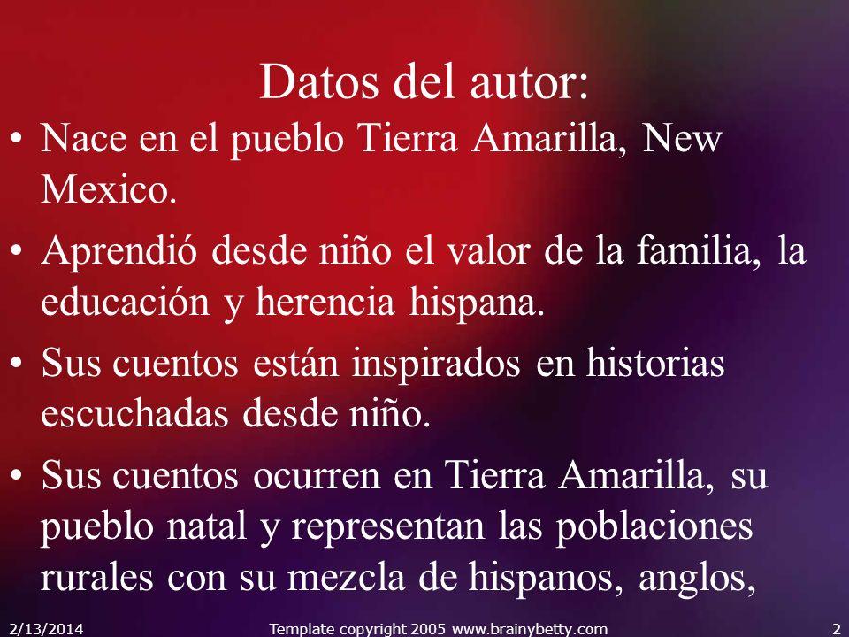 2/13/2014Template copyright 2005 www.brainybetty.com2 Datos del autor: Nace en el pueblo Tierra Amarilla, New Mexico. Aprendió desde niño el valor de
