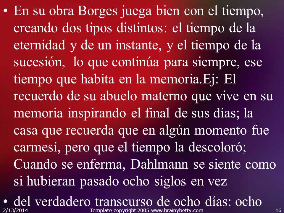 En su obra Borges juega bien con el tiempo, creando dos tipos distintos: el tiempo de la eternidad y de un instante, y el tiempo de la sucesión, lo qu