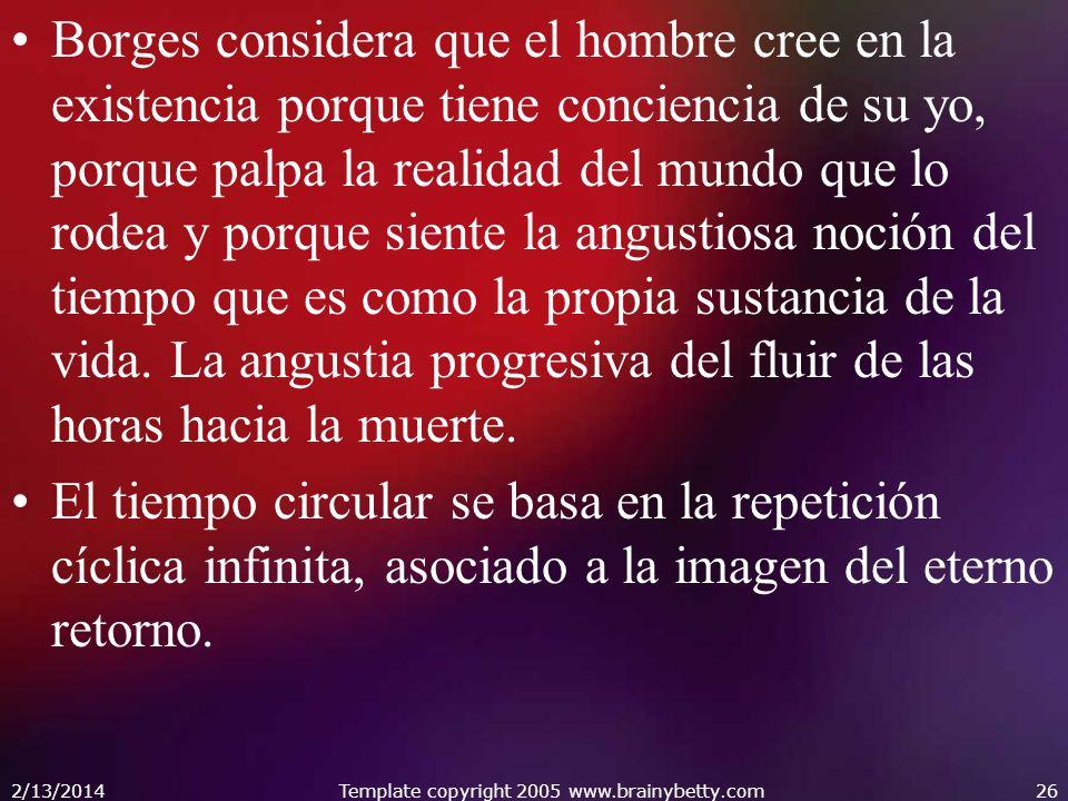 Borges considera que el hombre cree en la existencia porque tiene conciencia de su yo, porque palpa la realidad del mundo que lo rodea y porque siente