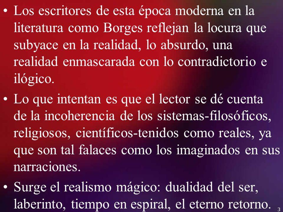 Los escritores de esta época moderna en la literatura como Borges reflejan la locura que subyace en la realidad, lo absurdo, una realidad enmascarada