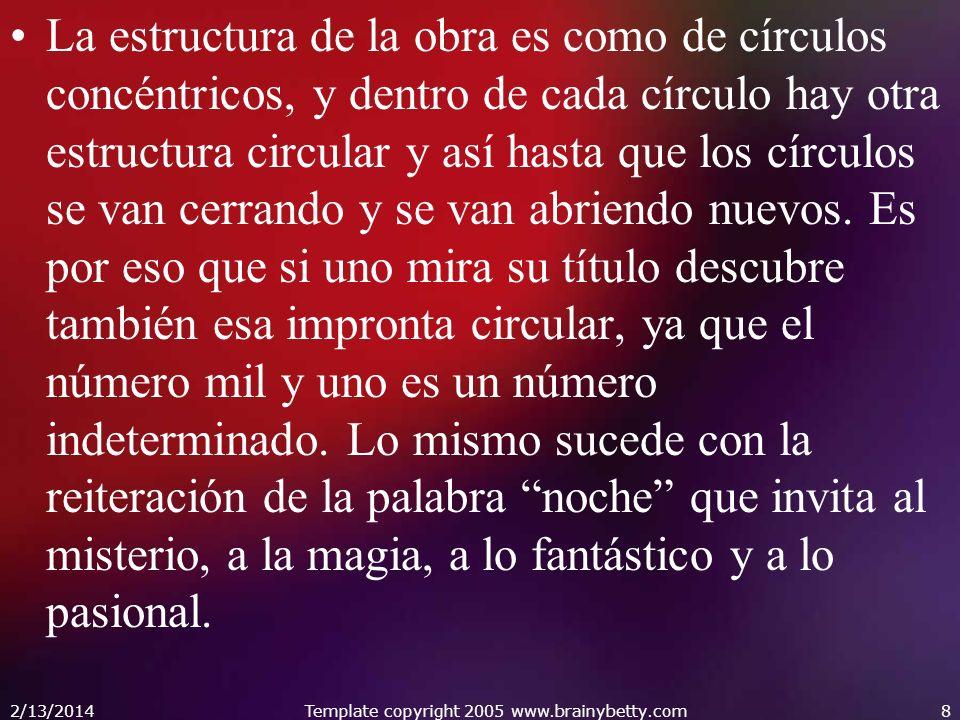 La estructura de la obra es como de círculos concéntricos, y dentro de cada círculo hay otra estructura circular y así hasta que los círculos se van c