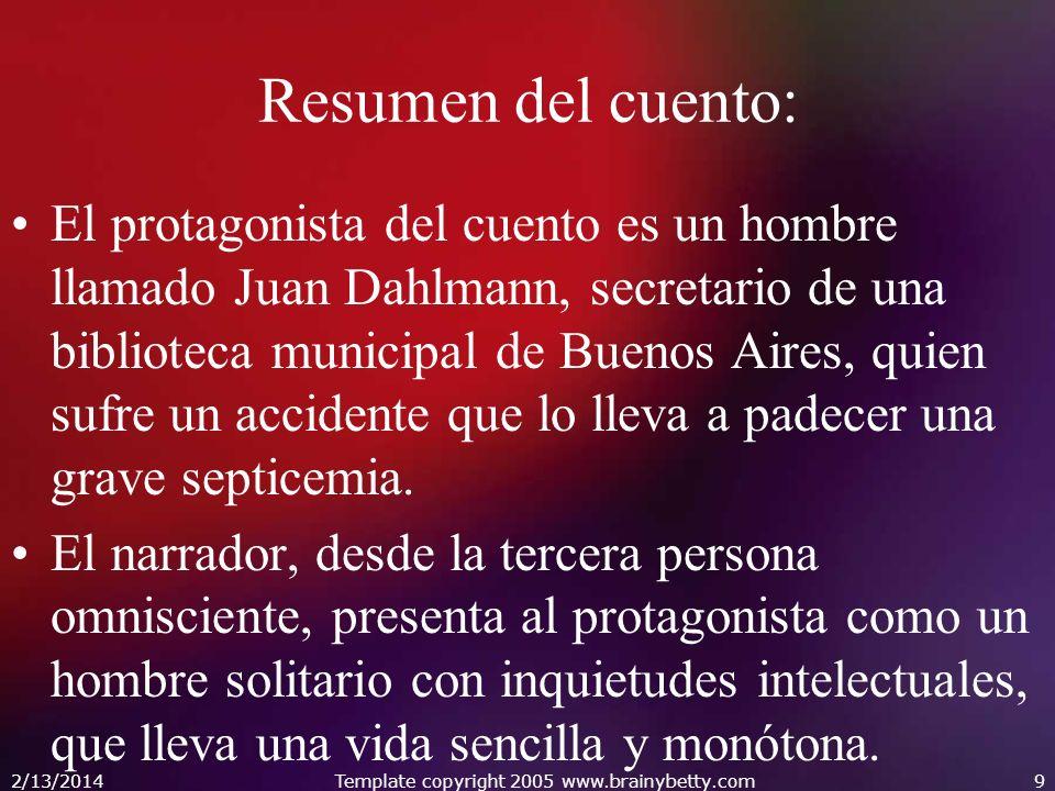 2/13/2014Template copyright 2005 www.brainybetty.com9 Resumen del cuento: El protagonista del cuento es un hombre llamado Juan Dahlmann, secretario de