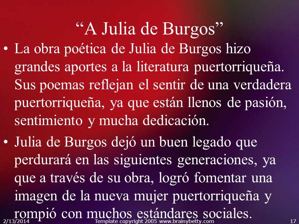 A Julia de Burgos La obra poética de Julia de Burgos hizo grandes aportes a la literatura puertorriqueña. Sus poemas reflejan el sentir de una verdade