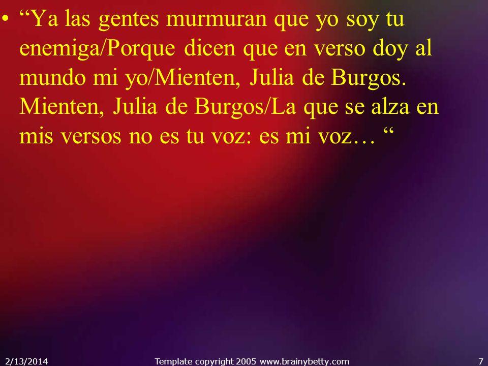 Ya las gentes murmuran que yo soy tu enemiga/Porque dicen que en verso doy al mundo mi yo/Mienten, Julia de Burgos. Mienten, Julia de Burgos/La que se