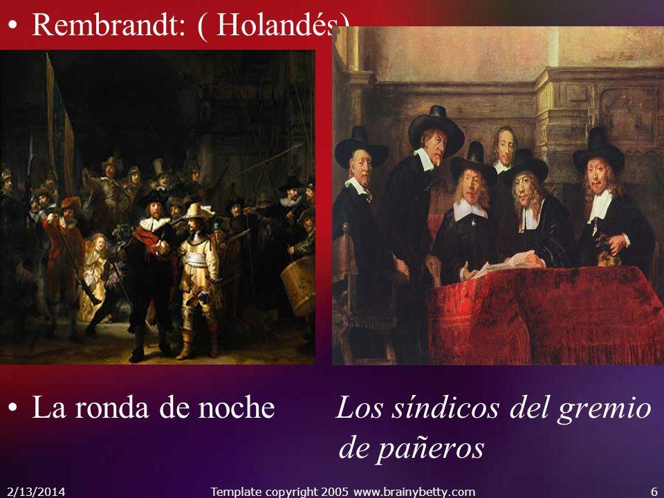 Rembrandt: ( Holandés) La ronda de noche Los síndicos del gremio de pañeros 2/13/2014Template copyright 2005 www.brainybetty.com6