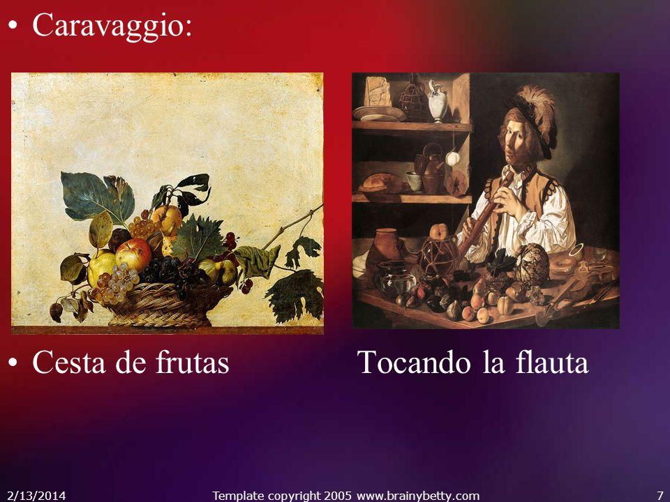 Caravaggio: Cesta de frutas Tocando la flauta 2/13/2014Template copyright 2005 www.brainybetty.com7