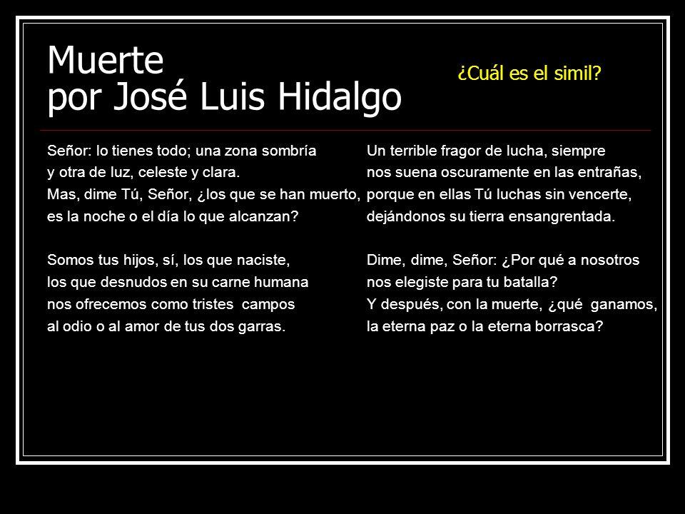 Muerte por José Luis Hidalgo Señor: lo tienes todo; una zona sombría y otra de luz, celeste y clara. Mas, dime Tú, Señor, ¿los que se han muerto, es l