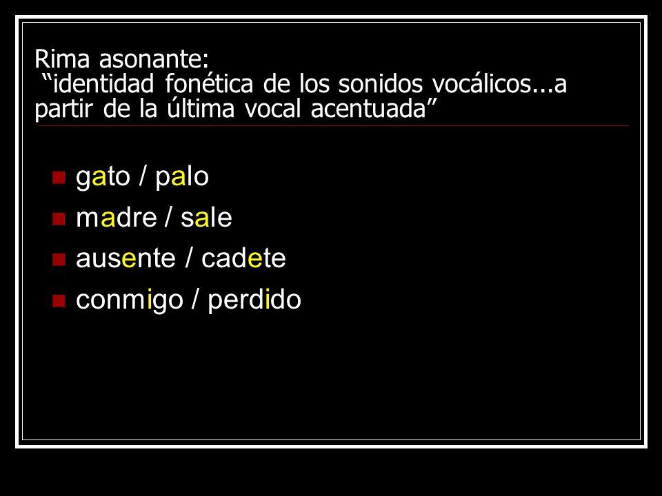 Rima asonante: identidad fonética de los sonidos vocálicos...a partir de la última vocal acentuada gato / palo madre / sale ausente / cadete conmigo /