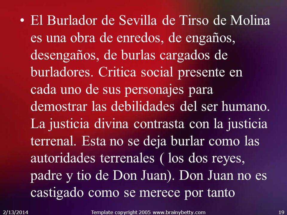 El Burlador de Sevilla de Tirso de Molina es una obra de enredos, de engaños, desengaños, de burlas cargados de burladores. Critica social presente en