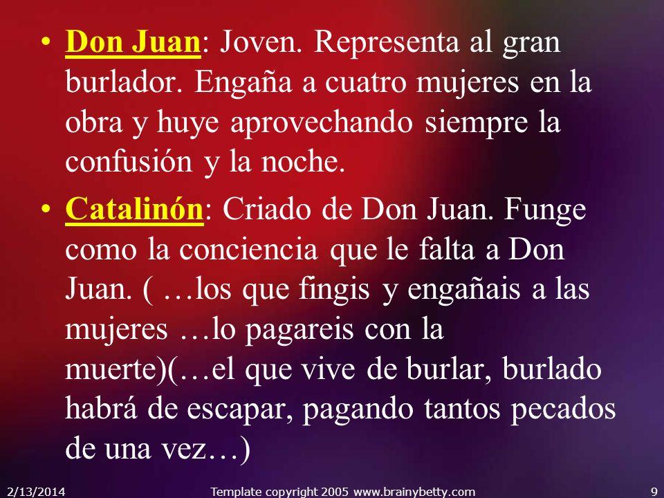 Don Juan: Joven. Representa al gran burlador. Engaña a cuatro mujeres en la obra y huye aprovechando siempre la confusión y la noche. Catalinón: Criad