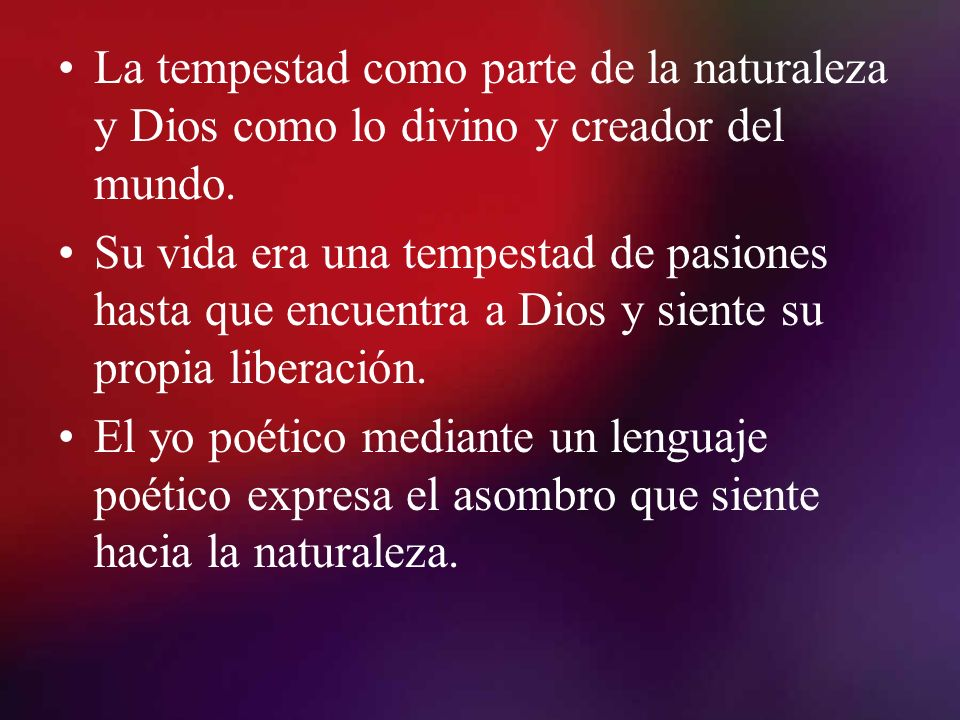 La tempestad como parte de la naturaleza y Dios como lo divino y creador del mundo. Su vida era una tempestad de pasiones hasta que encuentra a Dios y