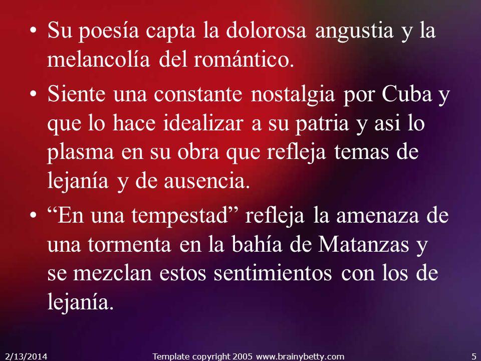 2/13/2014Template copyright 2005 www.brainybetty.com5 Su poesía capta la dolorosa angustia y la melancolía del romántico. Siente una constante nostalg